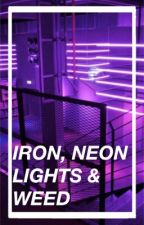 Iron, Neon Lights & Weed by I_Miss_Ryan_Ross