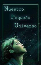 🌌Nuestro Pequeño Universo 🌌《Omegaverse》 by RosieeNaves