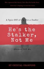 He's the Stalker, Not Me [Alternate POV #2 / INAS] - [COMPLETED] by CCrawfordWriting