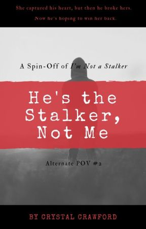 He's the Stalker, Not Me [Alternate POV #2 / I'm Not a Stalker] by CCrawfordWriting