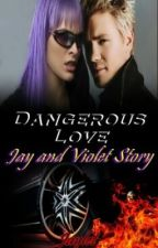 Dangerous Love ( Jay and Violet's Story ) by DLPhere