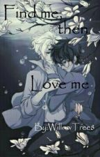 Find me, then love me by WillowTree8