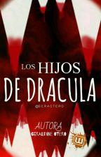 Los Hijos De Dracula (ULTIMO LIBRO)  by LasPiernasdelcuco23