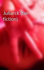 Juliarck (fan fiction) by aprxlx