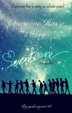 Everyone Has a Story (SEVENTEEN X Reader)[On Hold] by galaxycat38
