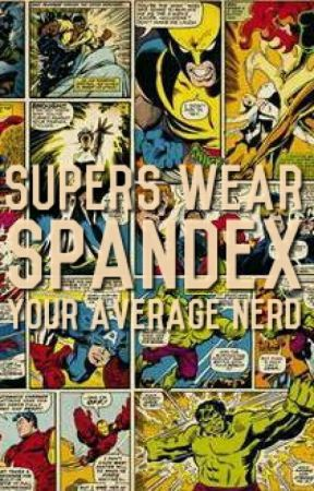 Supers Wear Spandex by YourAverageNerd_