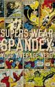 Supers Wear Spandex *third book to Heroes Wear Capes by YourAverageNerd_