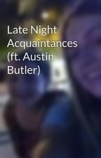 Late Night Acquaintances (ft. Austin Butler) by brittxny