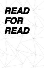READ FOR A READ  by xxxWannaBeWriterxxx