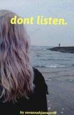 {don't listen.} by savannahjaeworth