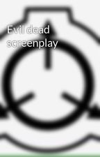 Evil dead screenplay  by charlie_ethans