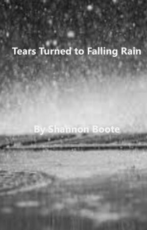 Tears Turned to Pouring Rain by ShannonBoote