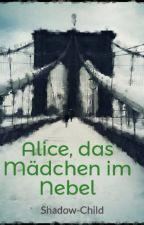 Alice, das Mädchen im Nebel by Shadow-Child