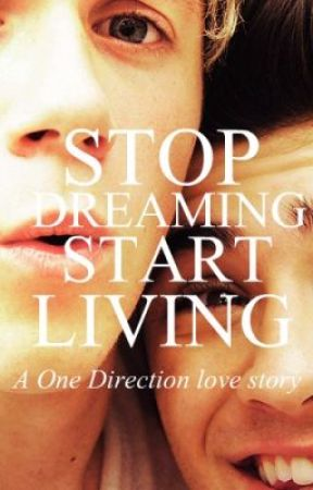 Stop Dreaming, Start Living by dibsonhoran