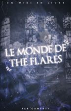 LE MONDE DE THE FLARES | WIKI by camtrst