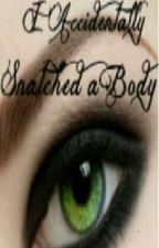 I Accidentally Snatched a Body by Kita_smit