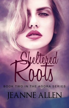 Sheltered Roots (Book II the Agora series) by JeanneSunja