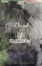 The Decent to Madness by SpirallingVortex