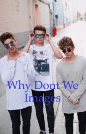 Why Don't We - Images  by DaisyMCJunior
