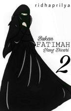 Bukan Fatimah yang dicari 2 by ridhaprilya