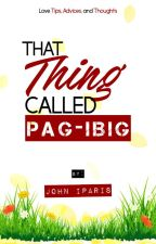 "That Thing Called ""PAG-IBIG"" by johniparis"