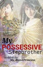 My Possessive Stepbrother by Ms_BloodPrincess