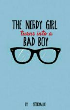 The NERDY GIRL turns into a BAD BOY (ON-GOING) by SpookyAllie