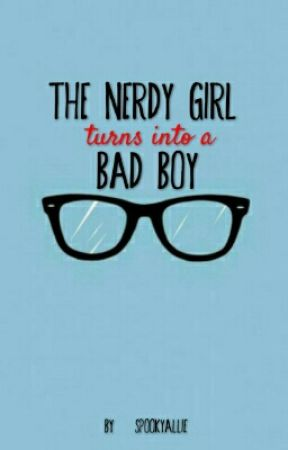 The NERDY GIRL turns into a BAD BOY by SpookyAllie
