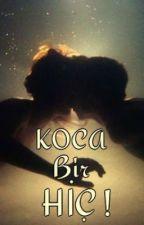 KOCA BİR HİÇ ! by dreamloveah