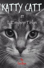 Katty Catt et l'Empire Félin [ EN PAUSE ] by ErinRoom