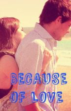 Because of Love by Laliter_98