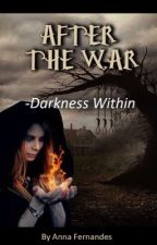 After The War - DARKNESS  WITHIN (HP9) by AnnaFernandes213