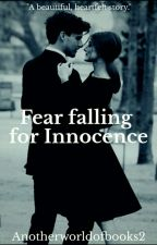 Fear Falling For Innocence ✔ ( UNEDITED ) by anotherworldofbooks2