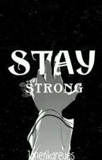 Stay strong by JanErikaReyes