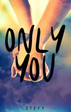 Only you by Stefy3xoxo