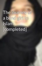 The journey of a blind girl to Islam by hijabi_muslima