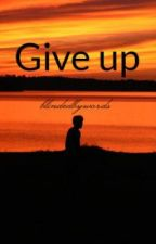 Give up by blindedbywords