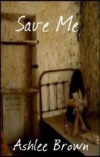 Save Me (Editing in progress) by TDHLbaby2
