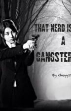 That nerd is a Gangster?!! by Cheyy19