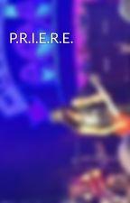 P.R.I.E.R.E. by ProfesseurTagada