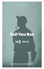 CALL YOU BAE [Hunkai, BxB] by Absyeheet_