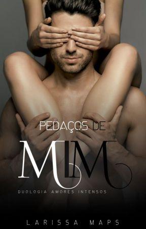 PEDAÇOS DE MIM by LarissaMaps884