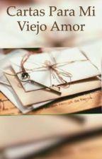Cartas Para Mi Viejo Amor 💌 by Thebeatiful31