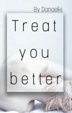 Treat You Better by Danaelkj