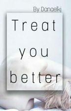 Treat You Better by Danaelkj