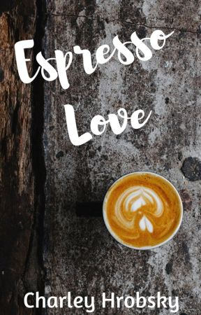 Espresso Love by AWriterNamedCharley