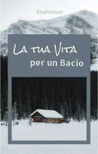 La tua Vita per un Bacio by RitaFantasy