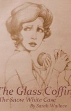The Glass Coffin: The Snow White Case by SarahAWallace