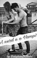 A Nerd e o Vampiro by EmillydoEmi