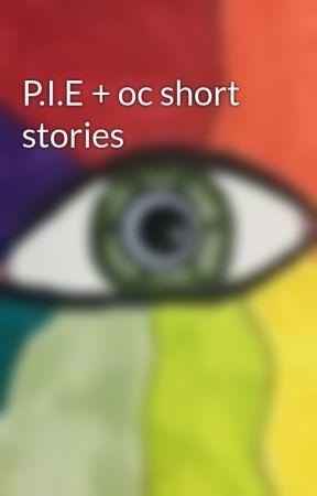 P.I.E + oc short stories by Delirious_Senpai